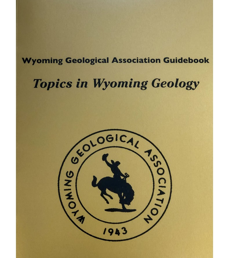 2007/2008 Topics in Wyoming Geology 54th Field Conference Guidebook.